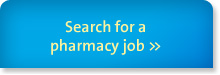 Search for a pharmacy job >>