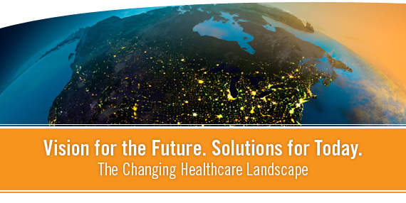 Vision for the Future. Solutions for Today. The Changing Healthcare Landscape