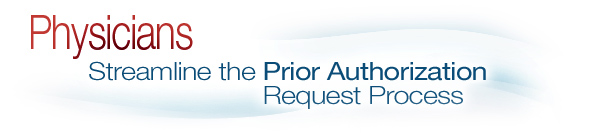 Physicians, Streamline the Prior Authorization Request Process